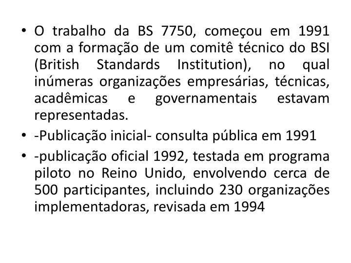 O trabalho da BS 7750, comeou em 1991 com a formao de um comit tcnico do BSI (