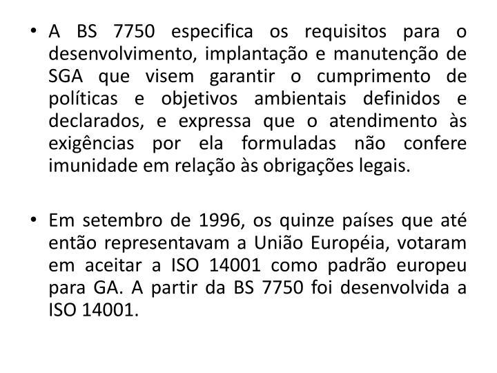 A BS 7750 especifica os requisitos para o desenvolvimento,
