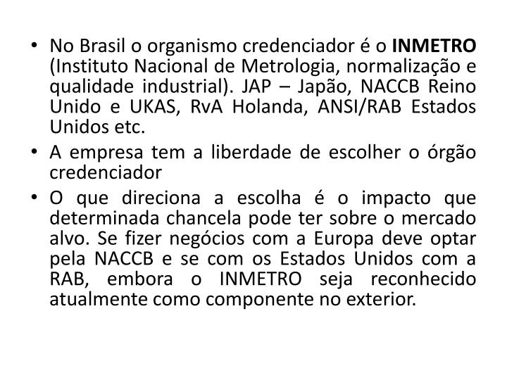 No Brasil o organismo credenciador  o