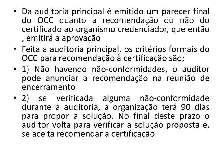 Da auditoria principal  emitido um parecer final do OCC quanto  recomendao ou no do certificado ao organismo credenciador, que ento , emitir a aprovao