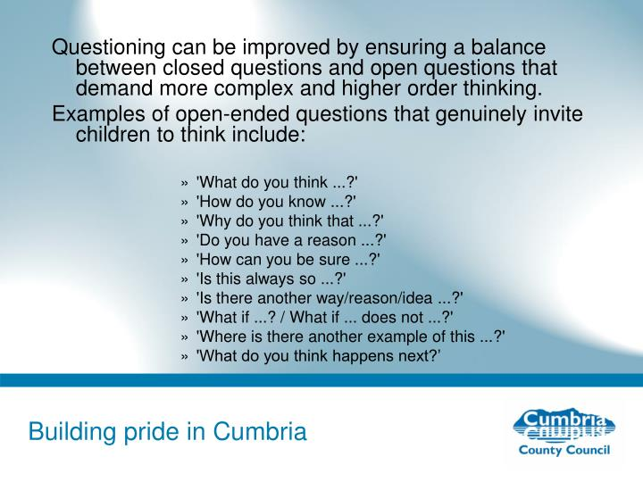 Questioning can be improved by ensuring a balance between closed questions and open questions that demand more complex and higher order thinking.