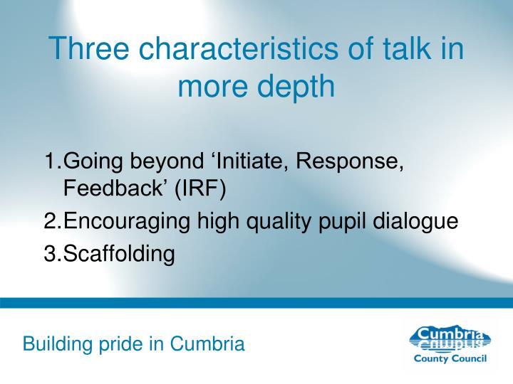 Three characteristics of talk in more depth