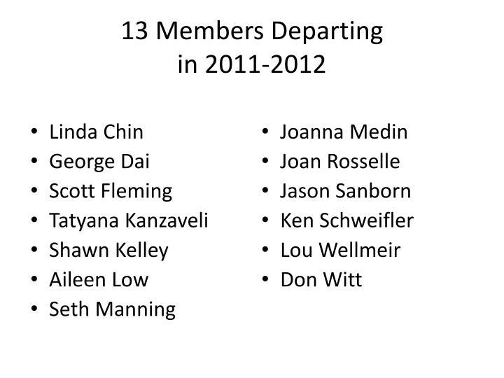 13 Members Departing