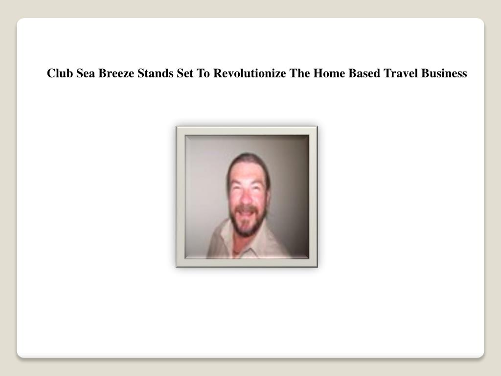 Club Sea Breeze Stands Set To Revolutionize The Home Based Travel Business