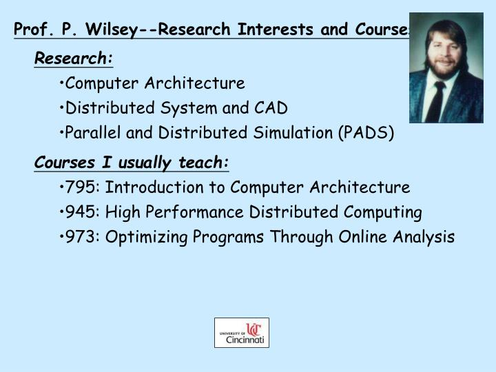 Prof. P. Wilsey--Research Interests and Courses
