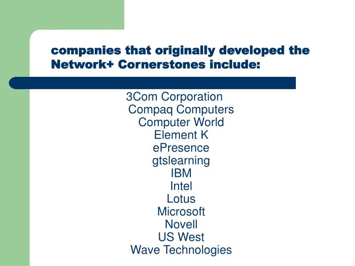 companies that originally developed the Network+ Cornerstones include: