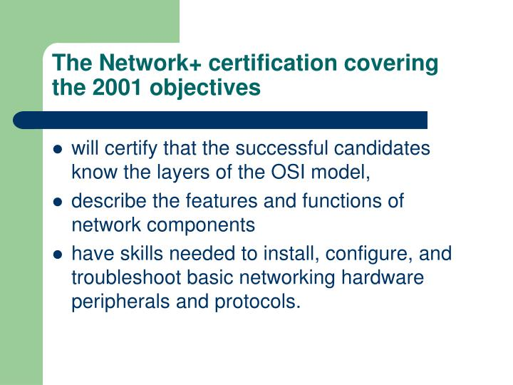 The Network+ certification covering the 2001 objectives