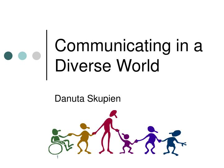 communicating in a world of diversity Communicating in a diverse world  communicate when you're having trouble communicating  of the program shows that diversity is not only about race.