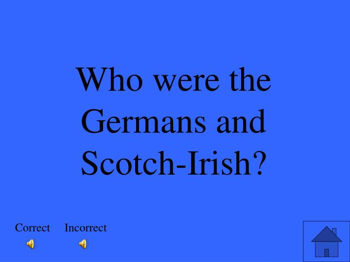 Who were the Germans and Scotch-Irish?