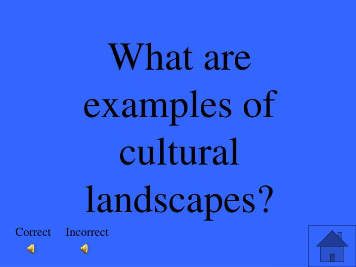 What are examples of cultural landscapes?