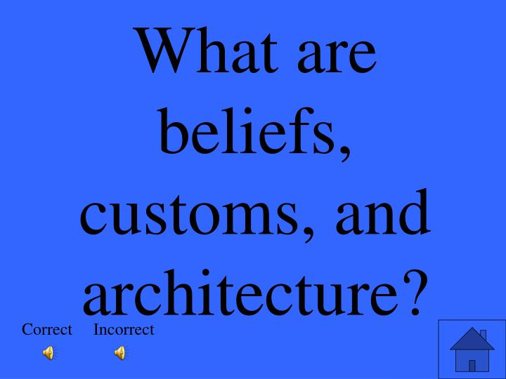 What are beliefs, customs, and architecture?