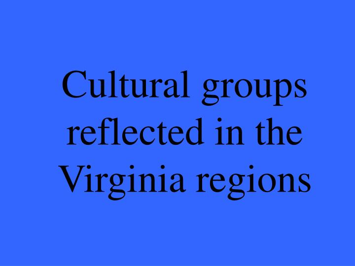 Cultural groups reflected in the Virginia regions
