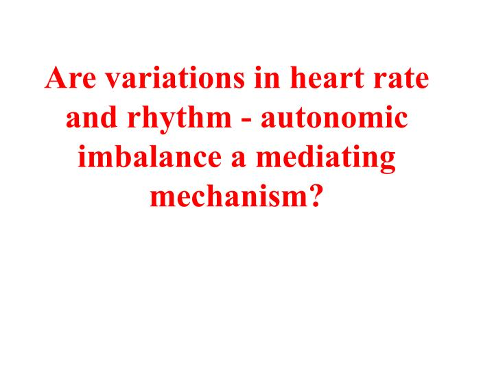 Are variations in heart rate and rhythm - autonomic imbalance a mediating mechanism?