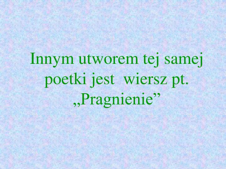 """Innym utworem tej samej poetki jest  wiersz pt. """"Pragnienie"""""""