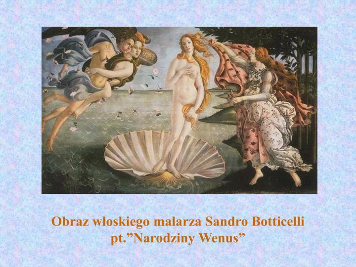 """Obraz włoskiego malarza Sandro Botticelli pt.""""Narodziny Wenus"""""""