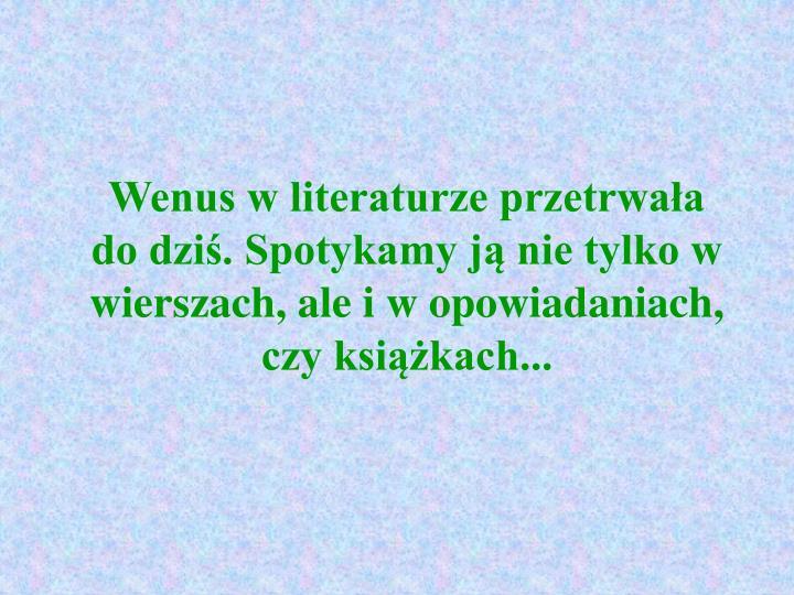 Wenus w literaturze przetrwała do dziś. Spotykamy ją nie tylko w wierszach, ale i w opowiadaniach, czy książkach...