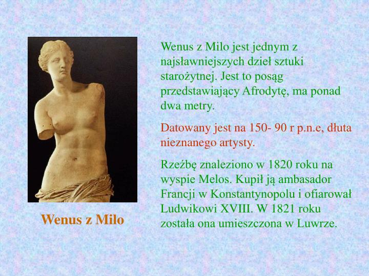 Wenus z Milo jest jednym z najsławniejszych dzieł sztuki starożytnej. Jest to posąg przedstawiający Afrodytę, ma ponad dwa metry.