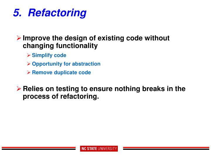 5.  Refactoring