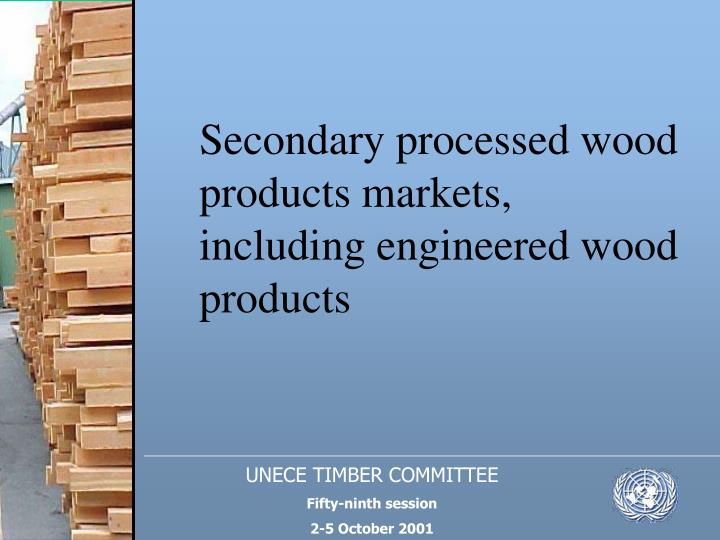 Secondary processed wood products markets, including engineered wood products