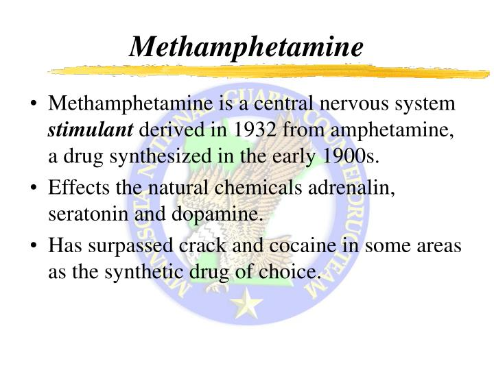 Methamphetamine is a central nervous system