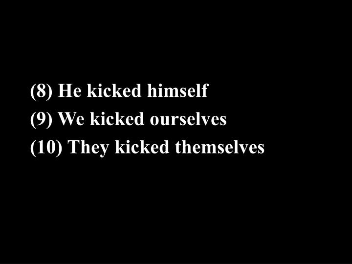 (8) He kicked himself
