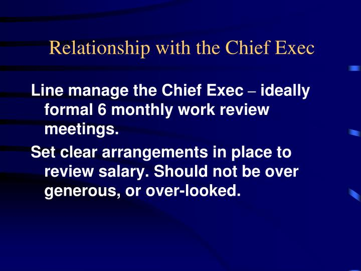 Relationship with the Chief Exec