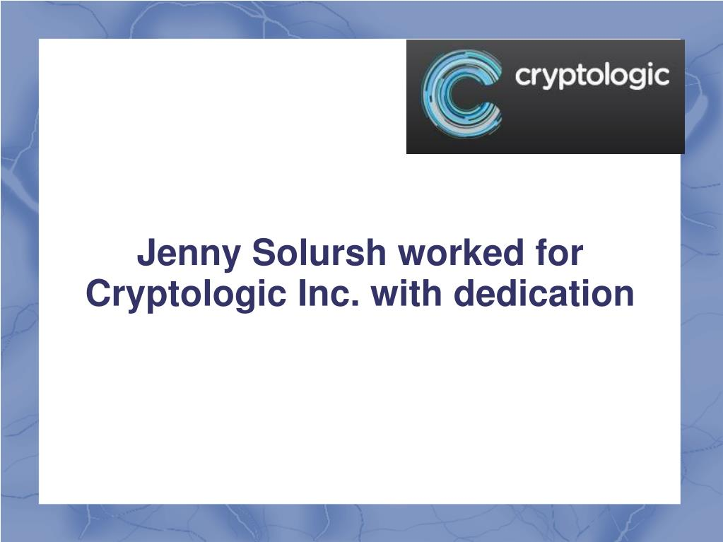 Jenny Solursh worked for Cryptologic Inc.with dedication