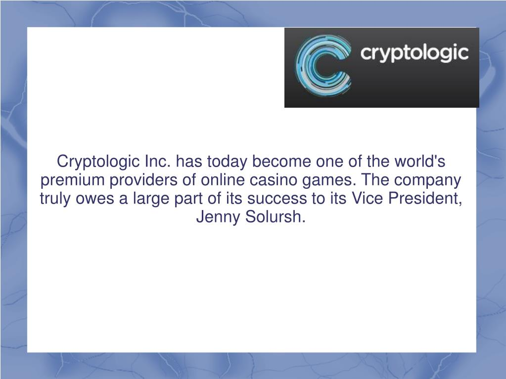 Cryptologic Inc. has today become one of the world's premium providers of online casino games. The company truly owes a large part of its success to its Vice President, Jenny Solursh.