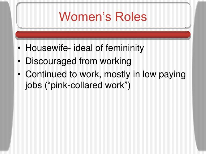 womens roles in the time of The role of women in our society  the time of birth, then he might dress like a woman,  play its roles and function as an.
