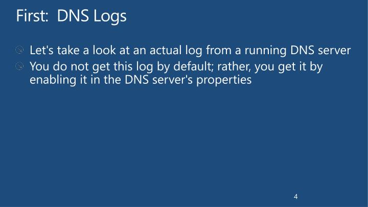 First:  DNS Logs