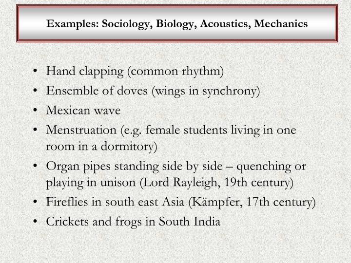 Examples: Sociology, Biology, Acoustics, Mechanics