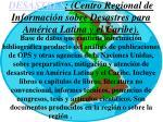 desastres centro regional de informaci n sobre desastres para am rica latina y el caribe