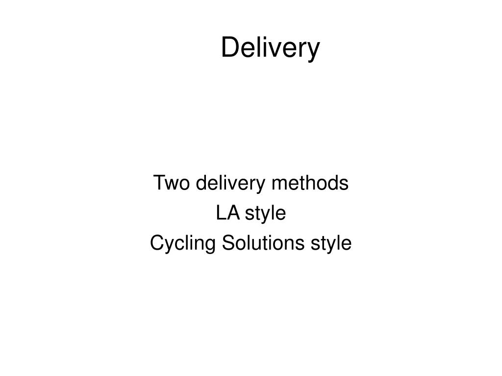 Two delivery methods