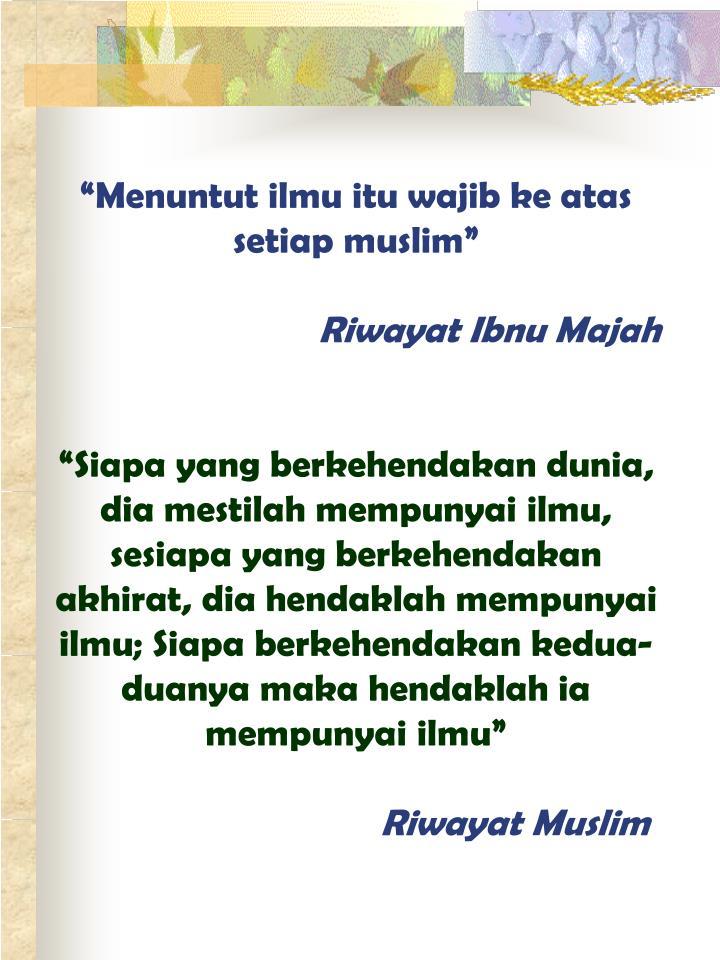 """""""Menuntut ilmu itu wajib ke atas setiap muslim"""""""