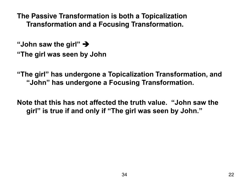 The Passive Transformation is both a Topicalization Transformation and a Focusing Transformation.
