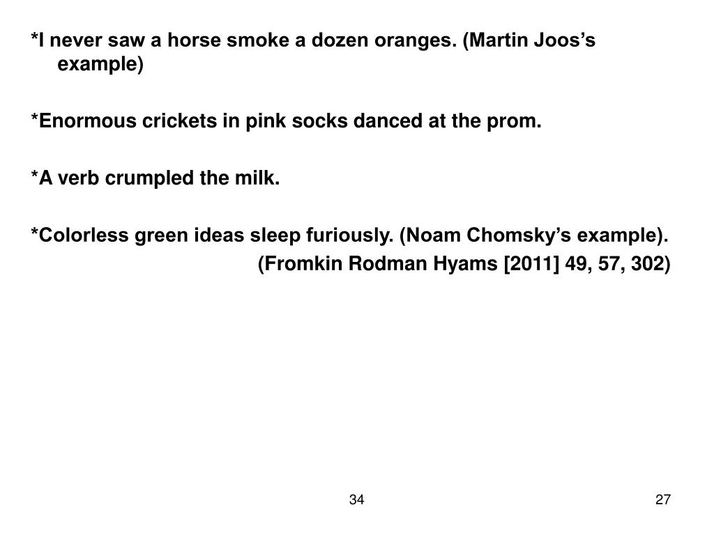 *I never saw a horse smoke a dozen oranges. (Martin Joos's example)