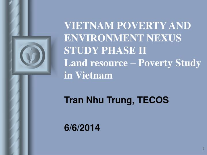 Vietnam poverty and environment nexus study phase ii land resource poverty study in vietnam
