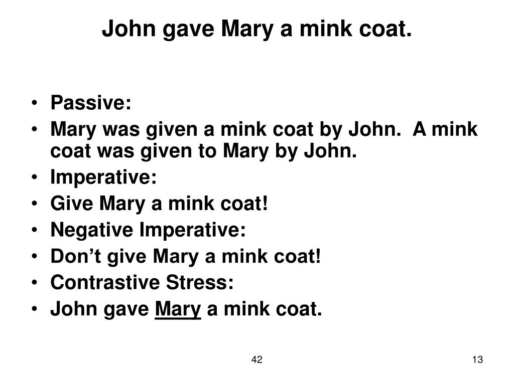 John gave Mary a mink coat.