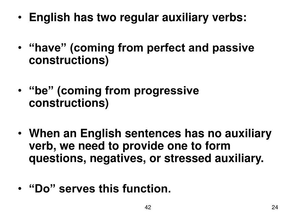 English has two regular auxiliary verbs:
