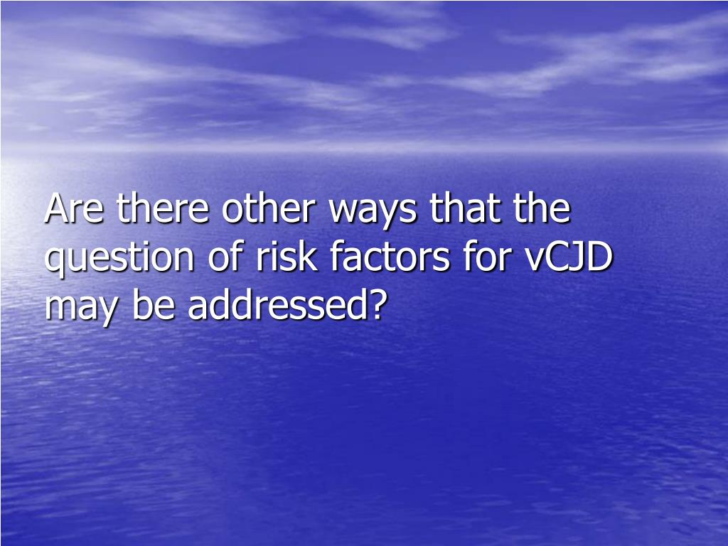 Are there other ways that the question of risk factors for vCJD may be addressed?