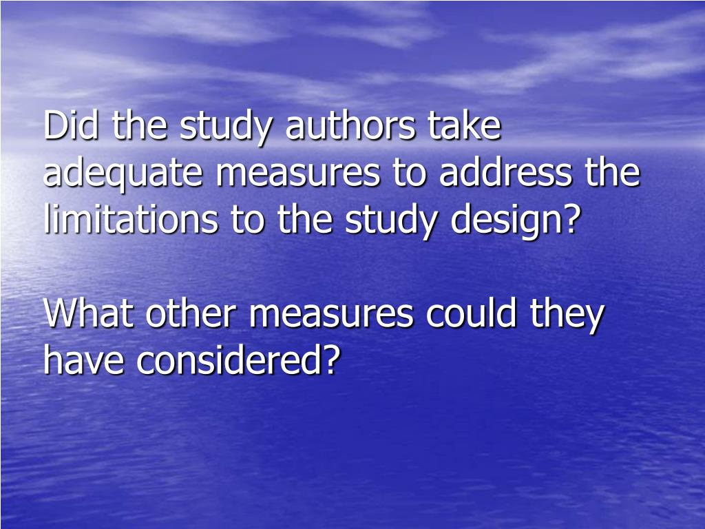 Did the study authors take adequate measures to address the limitations to the study design?