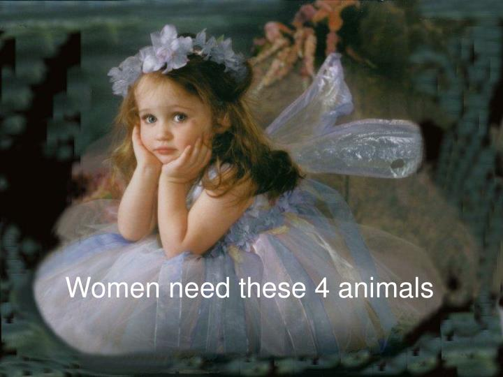 Women need these 4 animals