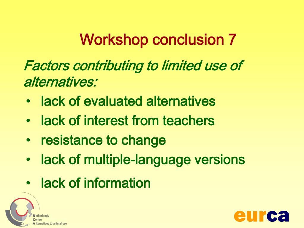 Workshop conclusion 7