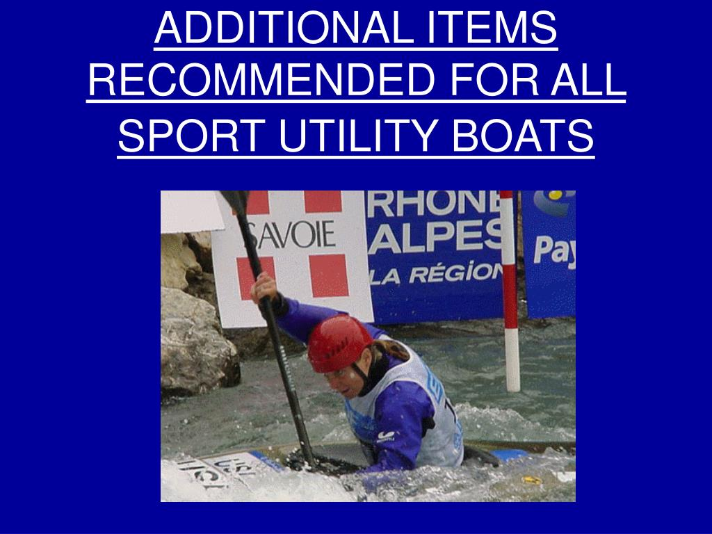 ADDITIONAL ITEMS RECOMMENDED FOR ALL SPORT UTILITY BOATS