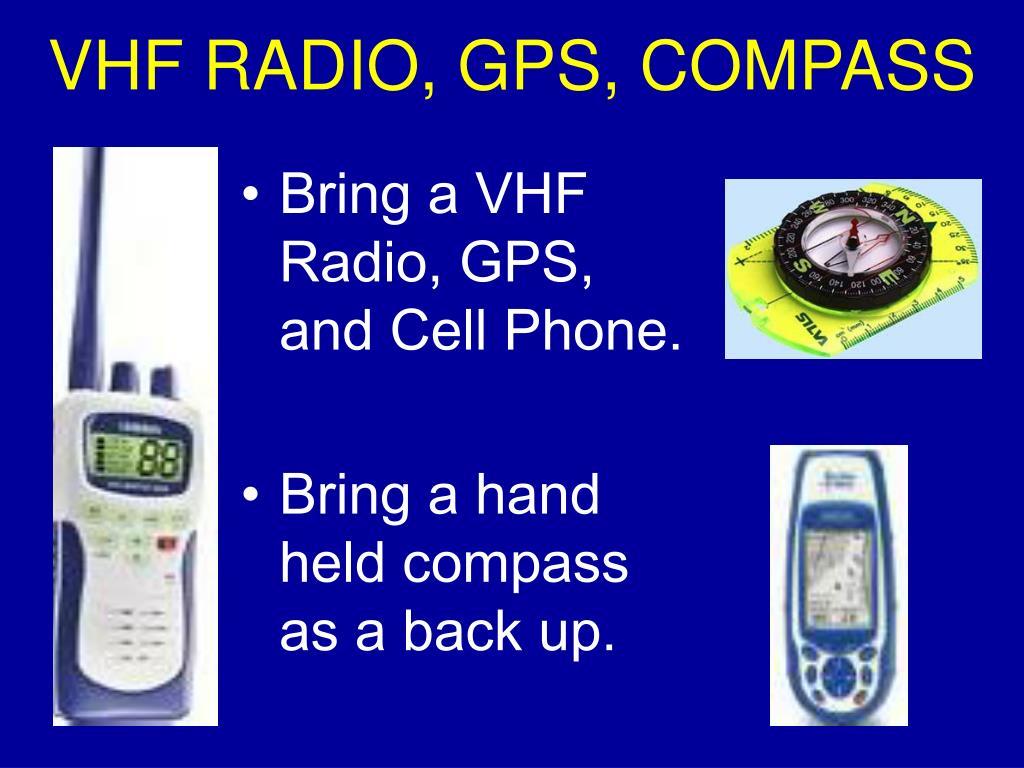 VHF RADIO, GPS, COMPASS