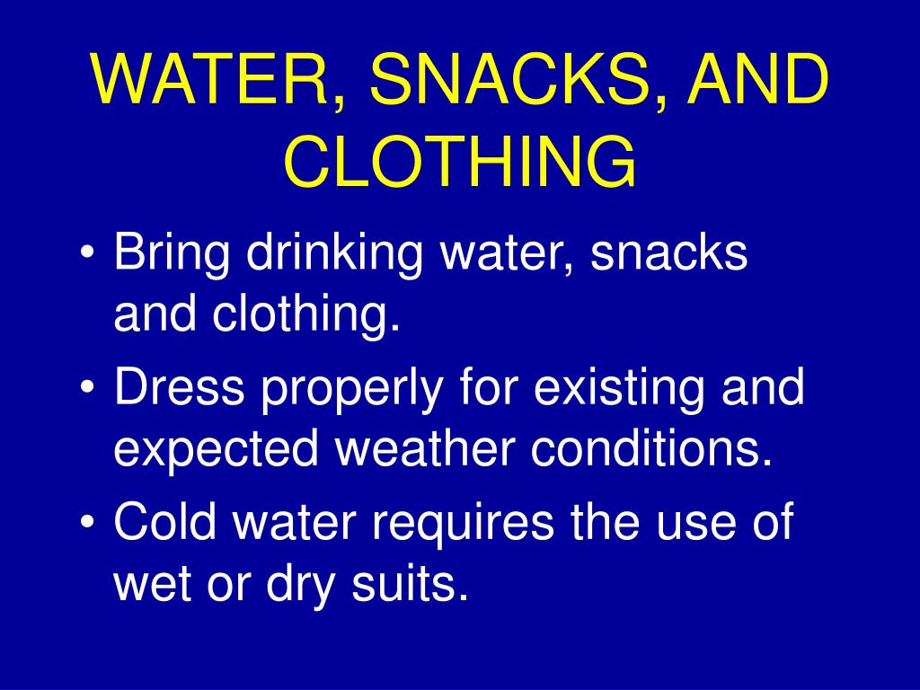 WATER, SNACKS, AND CLOTHING