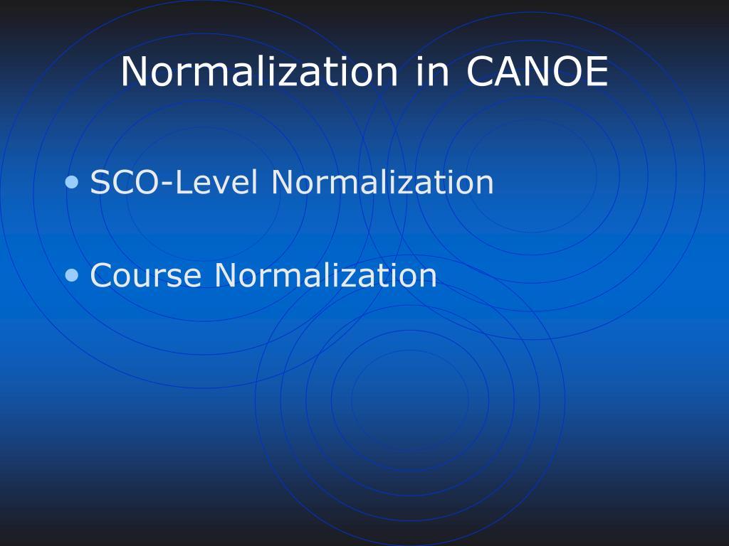 Normalization in CANOE