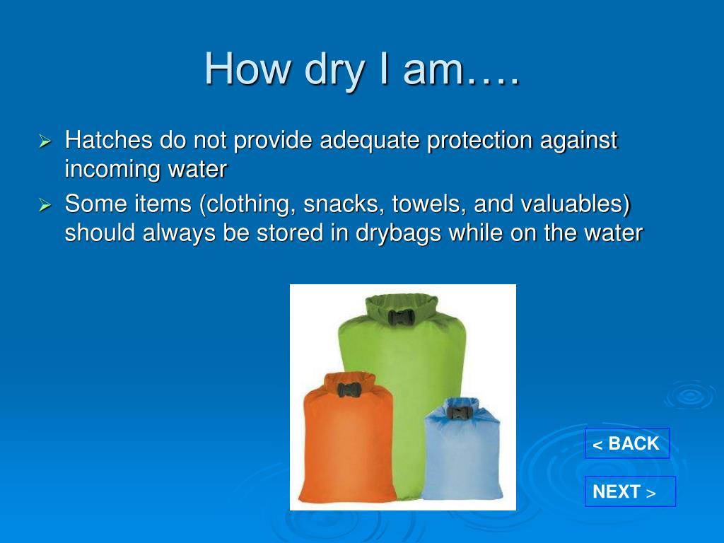 How dry I am….