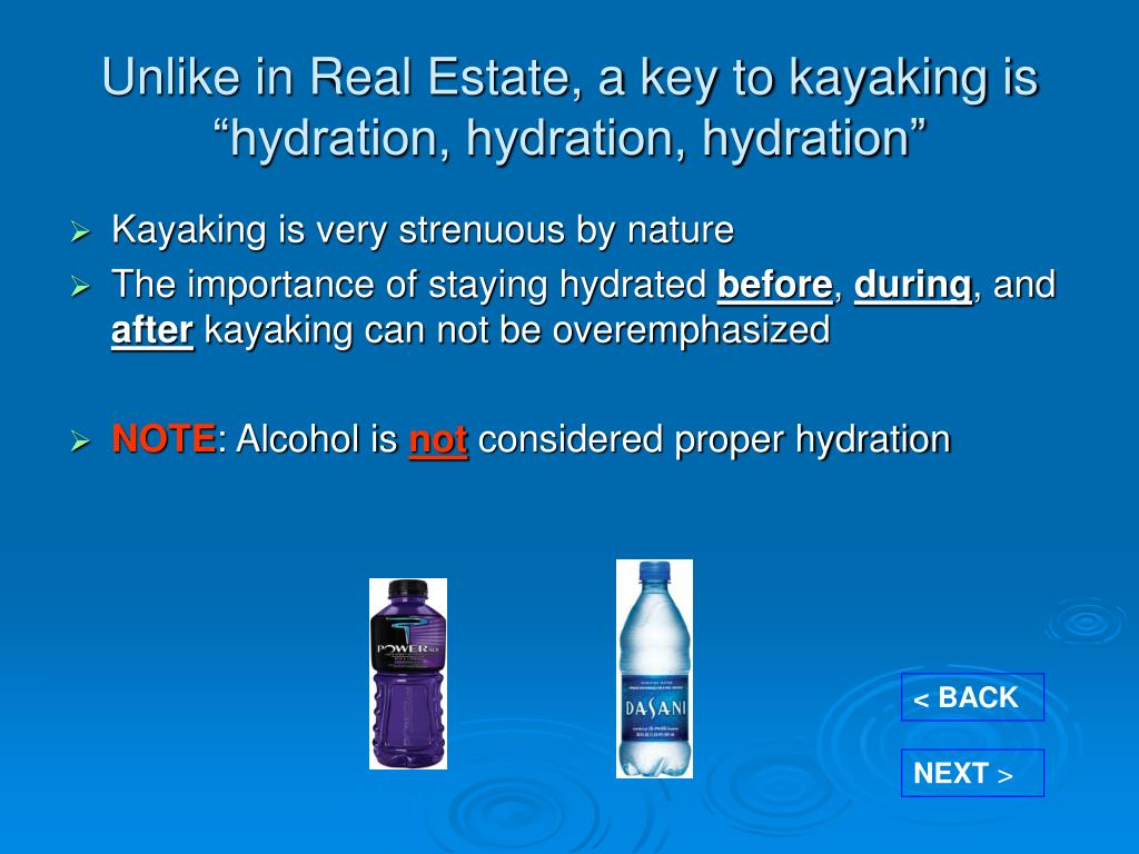 "Unlike in Real Estate, a key to kayaking is ""hydration, hydration, hydration"""