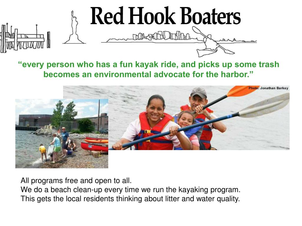 """every person who has a fun kayak ride, and picks up some trash becomes an environmental advocate for the harbor."""